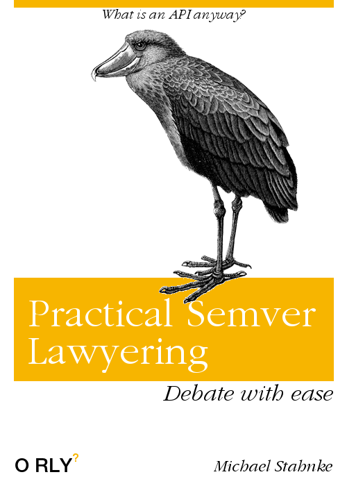 https://orly-appstore.herokuapp.com/generate?title=Practical Semver Lawyering&guide_text=Debate with ease&top_text=What is an API anyway?&author=Michael Stahnke&image_code=12&theme=8&.png